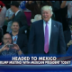 Trump Headed to Mexico