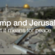Trump & Jerusalem-what it means for peace